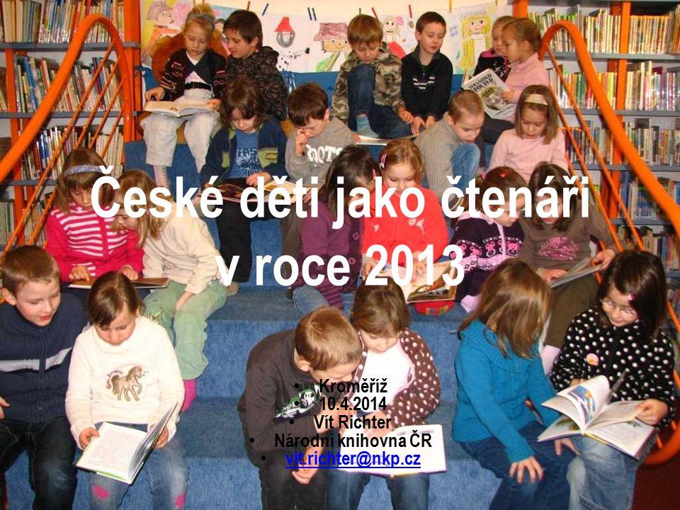 České děti jako čtenáři v roce 2013 Kroměříž 10.4.2014 Vít Richter Národní knihovna ČR vit.richter@nkp.cz