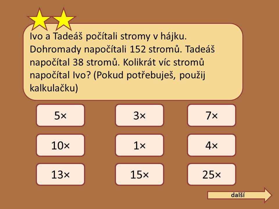 Ivo a Tadeáš počítali stromy v hájku. Dohromady napočítali 152 stromů.