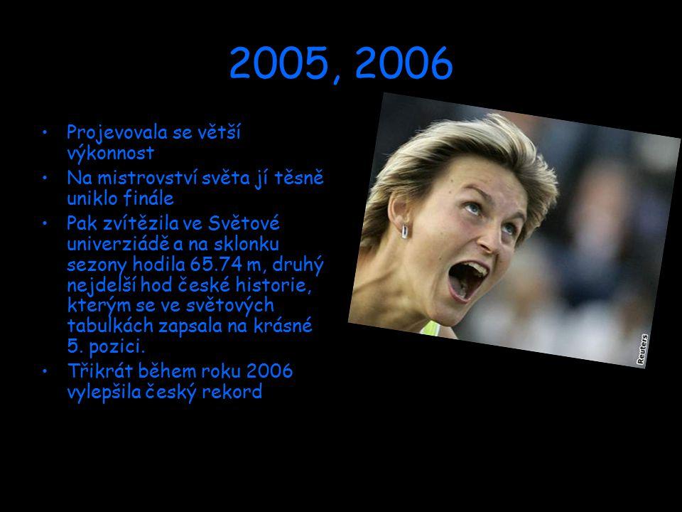 2005, 2006 Projevovala se větší výkonnost Na mistrovství světa jí těsně uniklo finále Pak zvítězila ve Světové univerziádě a na sklonku sezony hodila 65.74 m, druhý nejdelší hod české historie, kterým se ve světových tabulkách zapsala na krásné 5.