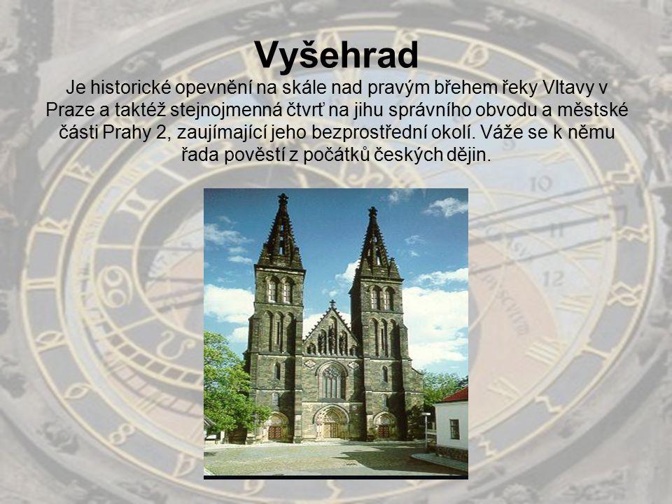 Vyšehrad Je historické opevnění na skále nad pravým břehem řeky Vltavy v Praze a taktéž stejnojmenná čtvrť na jihu správního obvodu a městské části Pr