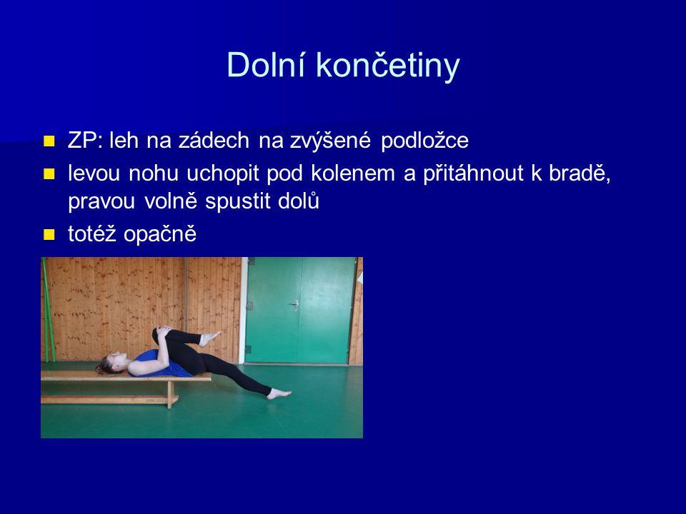 Dolní končetiny ZP: leh na zádech na zvýšené podložce levou nohu uchopit pod kolenem a přitáhnout k bradě, pravou volně spustit dolů totéž opačně
