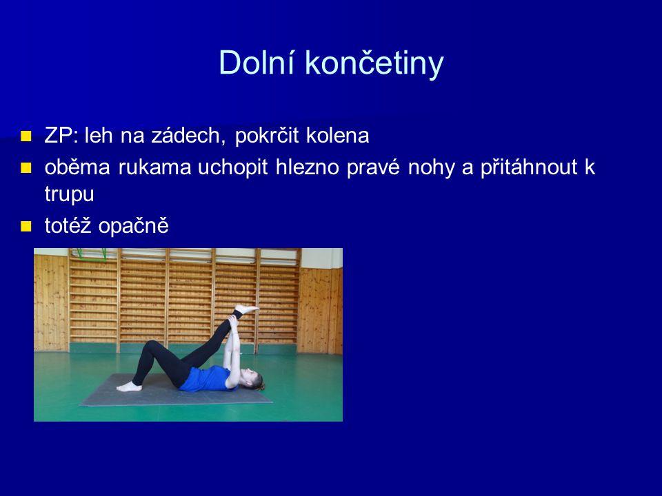 Dolní končetiny ZP: leh na zádech, pokrčit kolena oběma rukama uchopit hlezno pravé nohy a přitáhnout k trupu totéž opačně