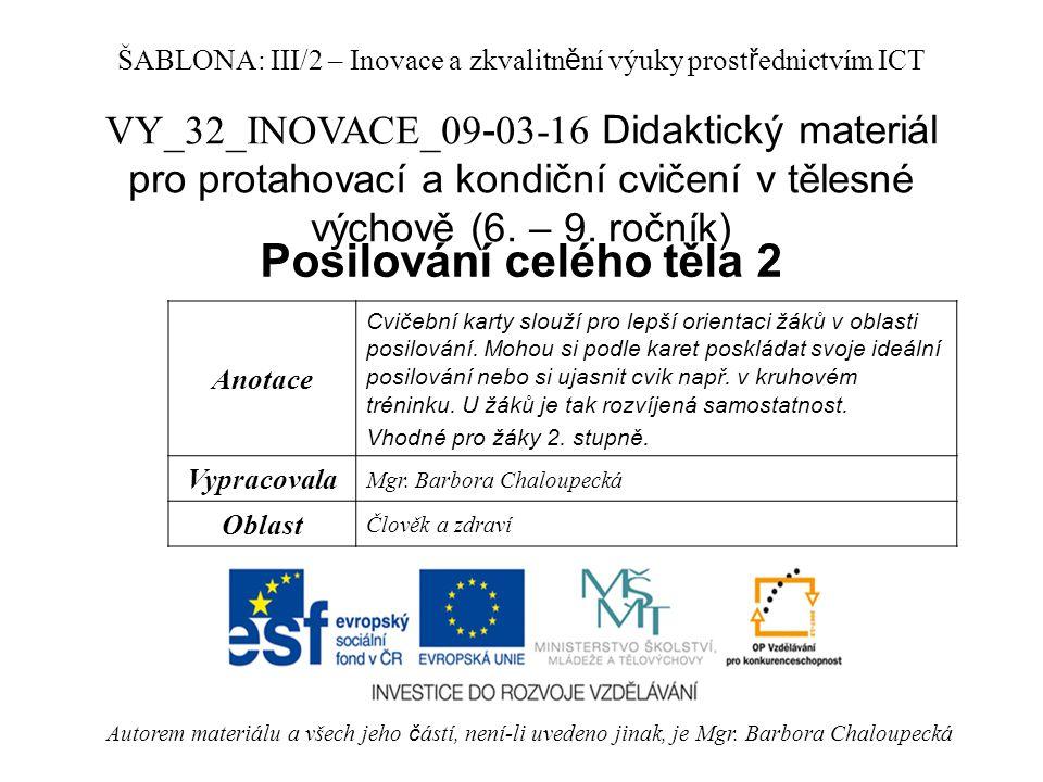 VY_32_INOVACE_09 - 03-16 Didaktický materiál pro protahovací a kondiční cvičení v tělesné výchově (6. – 9. ročník) Posilování celého těla 2 Autorem ma