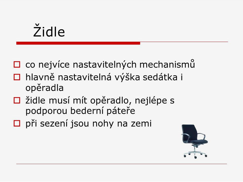 Židle  co nejvíce nastavitelných mechanismů  hlavně nastavitelná výška sedátka i opěradla  židle musí mít opěradlo, nejlépe s podporou bederní páte