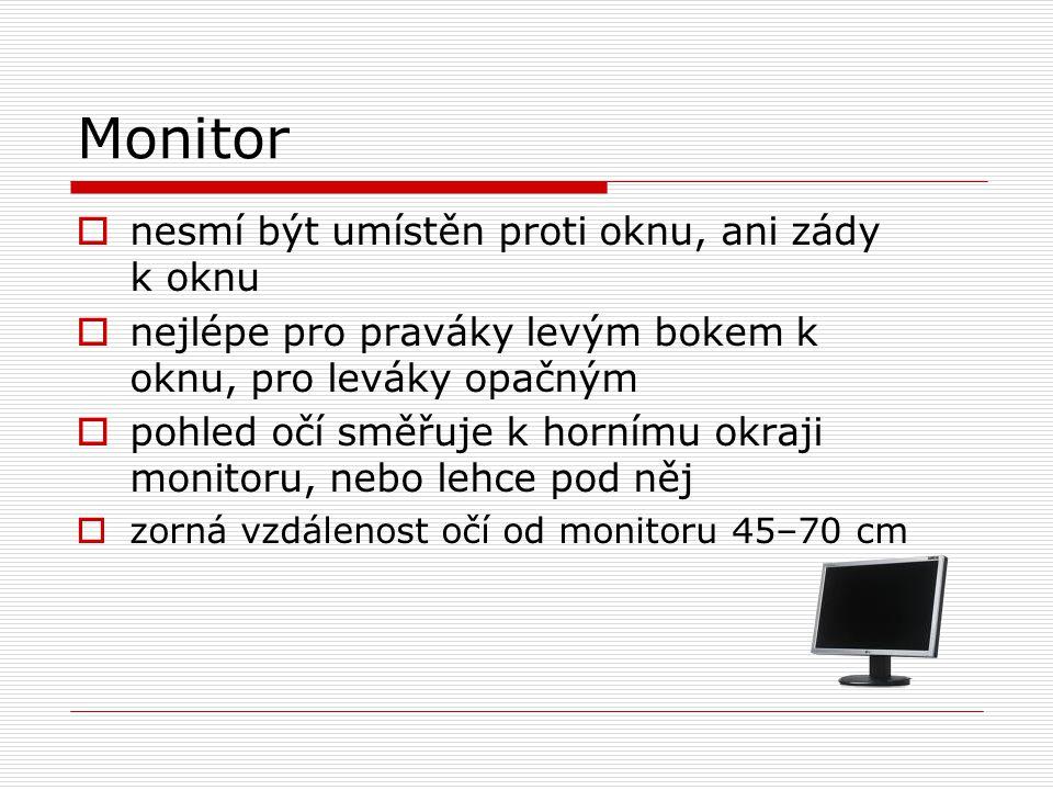 Monitor  nesmí být umístěn proti oknu, ani zády k oknu  nejlépe pro praváky levým bokem k oknu, pro leváky opačným  pohled očí směřuje k hornímu ok
