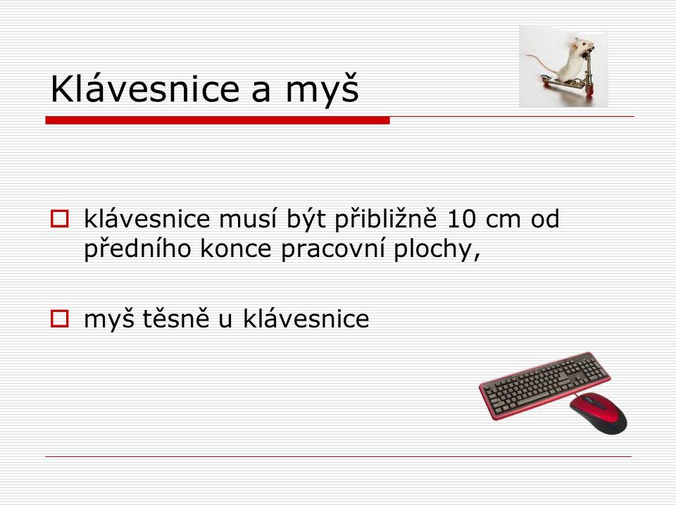 Klávesnice a myš  klávesnice musí být přibližně 10 cm od předního konce pracovní plochy,  myš těsně u klávesnice
