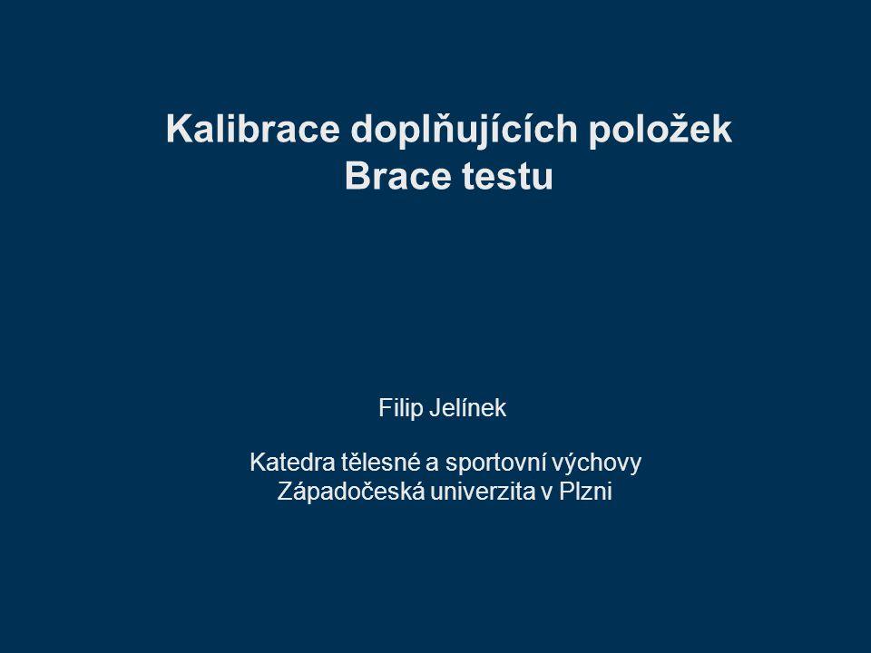 Kalibrace doplňujících položek Brace testu Filip Jelínek Katedra tělesné a sportovní výchovy Západočeská univerzita v Plzni