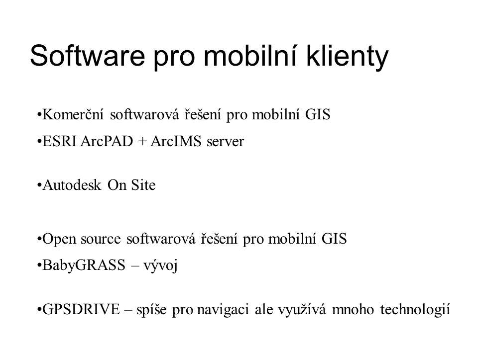 Software pro mobilní klienty Komerční softwarová řešení pro mobilní GIS ESRI ArcPAD + ArcIMS server Autodesk On Site Open source softwarová řešení pro