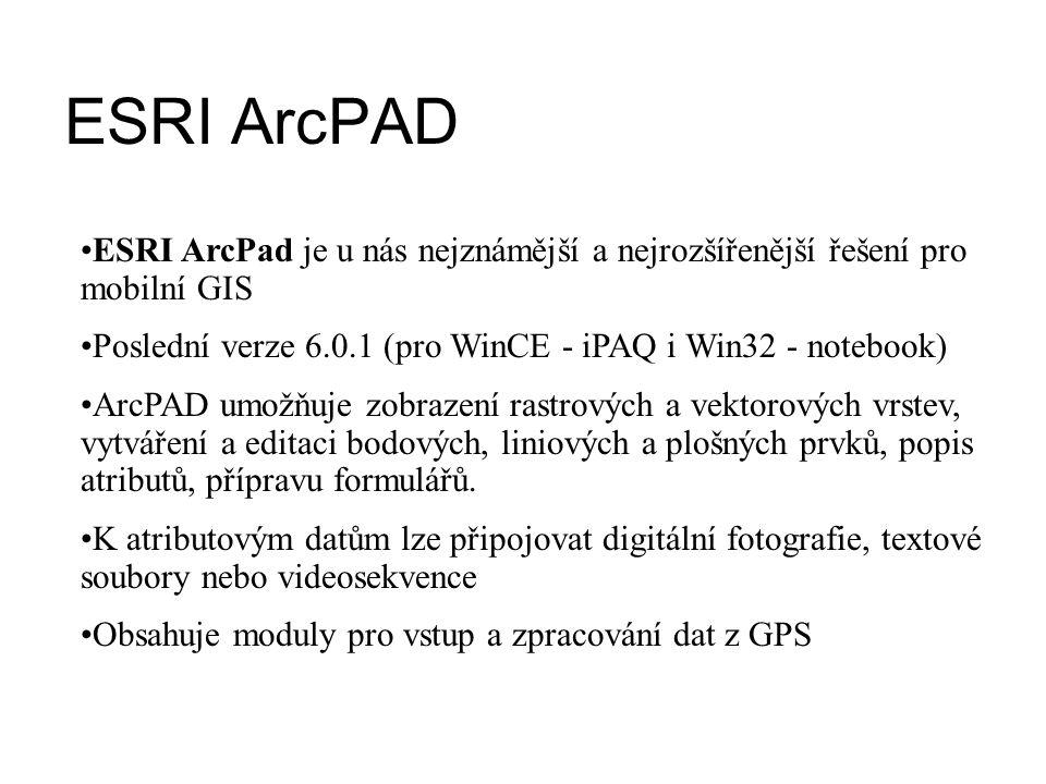 ESRI ArcPAD ESRI ArcPad je u nás nejznámější a nejrozšířenější řešení pro mobilní GIS Poslední verze 6.0.1 (pro WinCE - iPAQ i Win32 - notebook) ArcPA