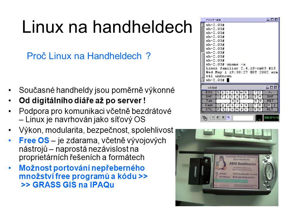 Linux na handheldech Proč Linux na Handheldech ? Současné handheldy jsou poměrně výkonné Od digitálního diáře až po server ! Podpora pro komunikaci vč
