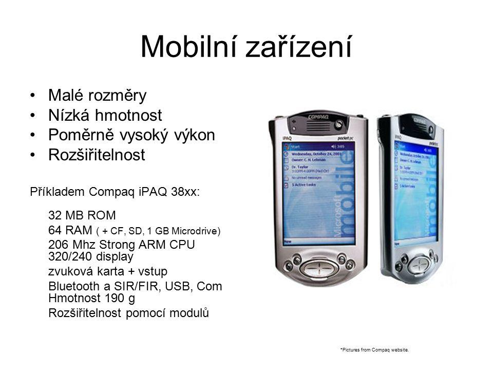 Mobilní zařízení Malé rozměry Nízká hmotnost Poměrně vysoký výkon Rozšiřitelnost Příkladem Compaq iPAQ 38xx: 32 MB ROM 64 RAM ( + CF, SD, 1 GB Microdr