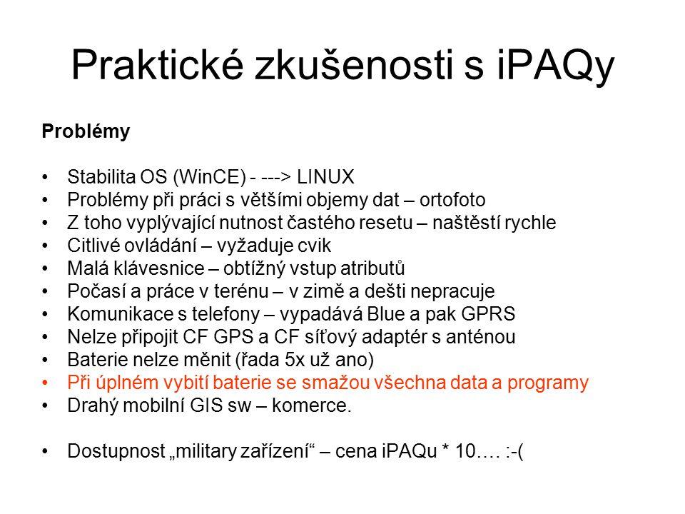 Praktické zkušenosti s iPAQy Problémy Stabilita OS (WinCE) - ---> LINUX Problémy při práci s většími objemy dat – ortofoto Z toho vyplývající nutnost
