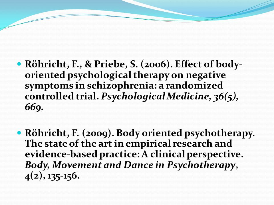 Röhricht, F., & Priebe, S. (2006). Effect of body- oriented psychological therapy on negative symptoms in schizophrenia: a randomized controlled trial