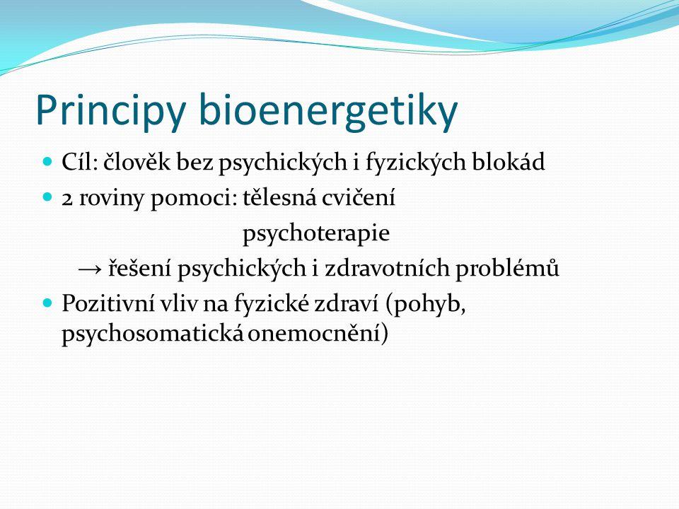 Principy bioenergetiky Cíl: člověk bez psychických i fyzických blokád 2 roviny pomoci: tělesná cvičení psychoterapie → řešení psychických i zdravotníc