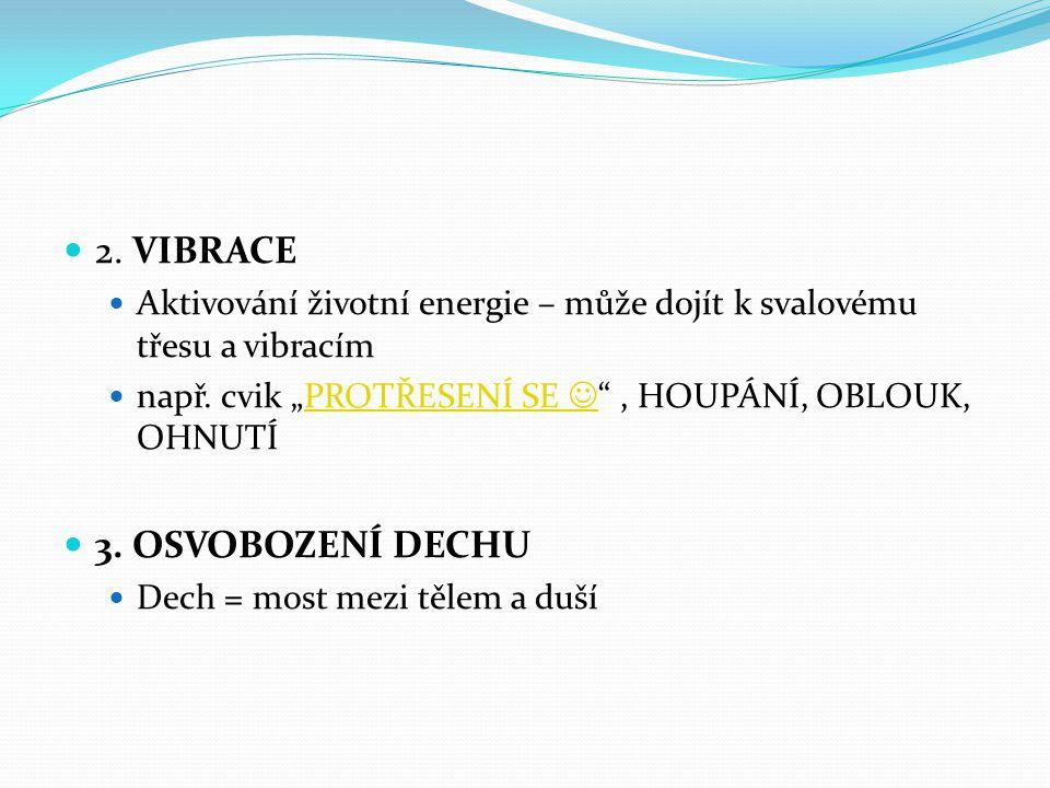 """2. VIBRACE Aktivování životní energie – může dojít k svalovému třesu a vibracím např. cvik """"PROTŘESENÍ SE """", HOUPÁNÍ, OBLOUK, OHNUTÍPROTŘESENÍ SE 3. O"""