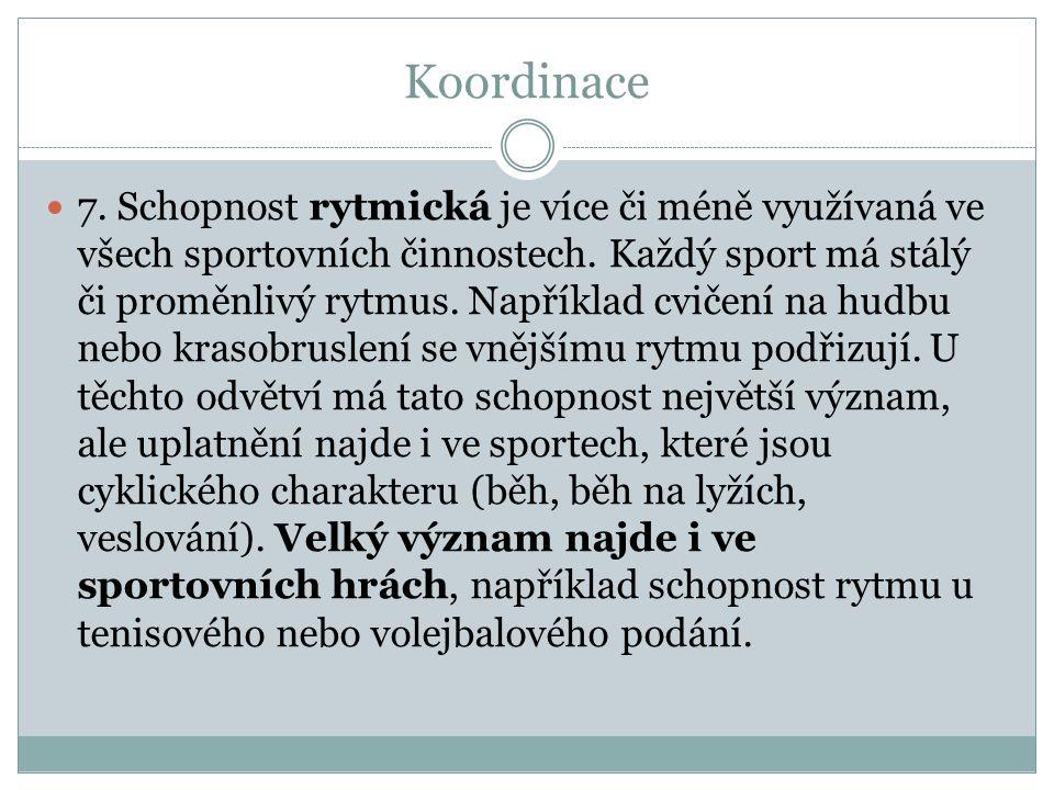 Koordinace 7.Schopnost rytmická je více či méně využívaná ve všech sportovních činnostech.