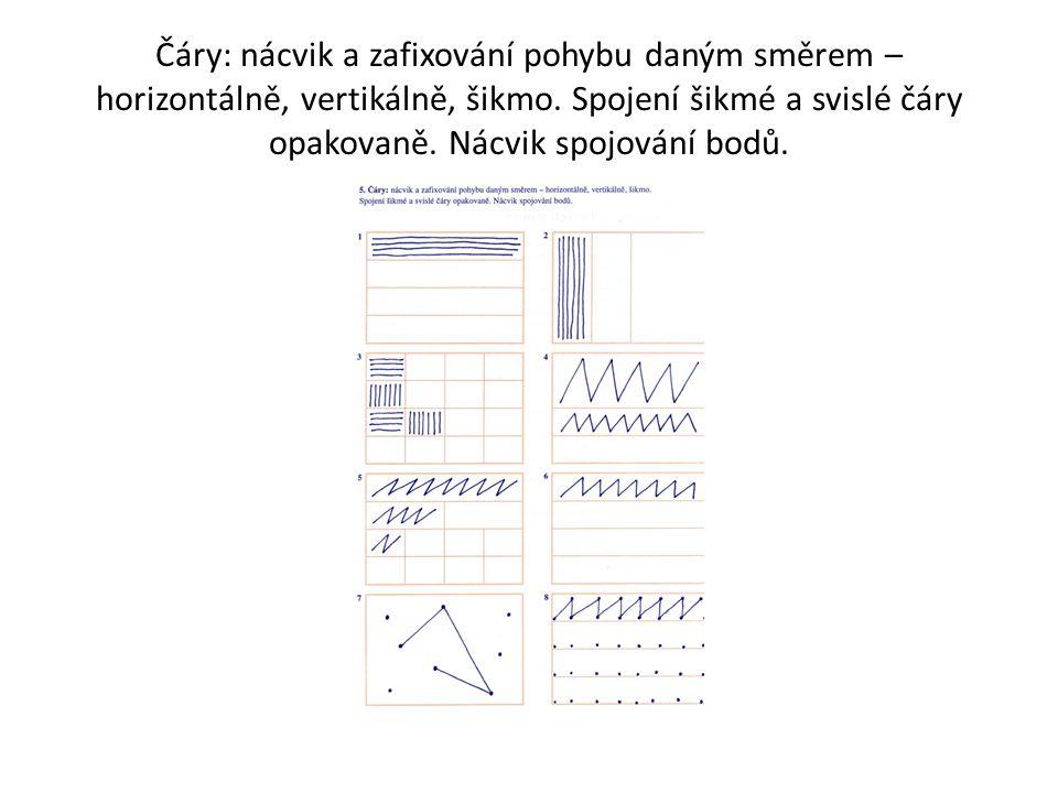 Čáry: nácvik a zafixování pohybu daným směrem – horizontálně, vertikálně, šikmo. Spojení šikmé a svislé čáry opakovaně. Nácvik spojování bodů.