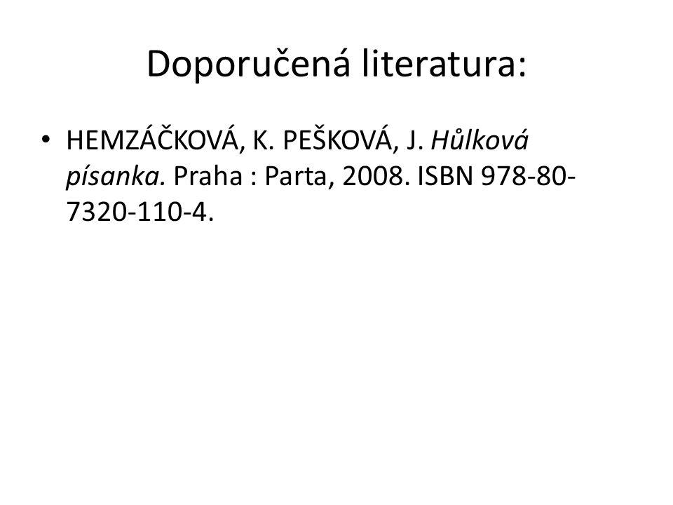 Doporučená literatura: HEMZÁČKOVÁ, K. PEŠKOVÁ, J. Hůlková písanka. Praha : Parta, 2008. ISBN 978-80- 7320-110-4.