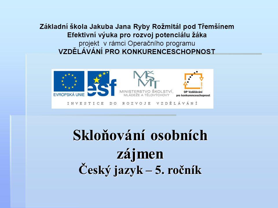 Skloňování osobních zájmen 5.ročník ZŠ Použitý software: držitel licence - ZŠ J.