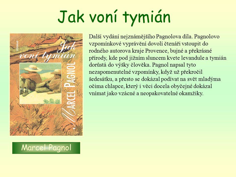 Jak voní tymián Další vydání nejznámějšího Pagnolova díla. Pagnolovo vzpomínkové vyprávění dovolí čtenáři vstoupit do rodného autorova kraje Provence,