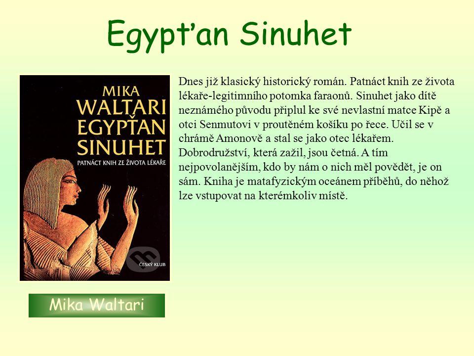 Egypťan Sinuhet Mika Waltari Dnes již klasický historický román. Patnáct knih ze života lékaře-legitimního potomka faraonů. Sinuhet jako dítě neznáméh