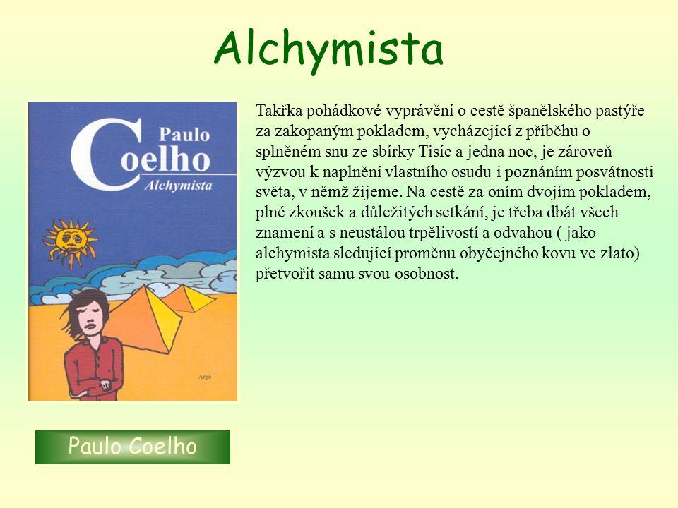 Alchymista Paulo Coelho Takřka pohádkové vyprávění o cestě španělského pastýře za zakopaným pokladem, vycházející z příběhu o splněném snu ze sbírky T