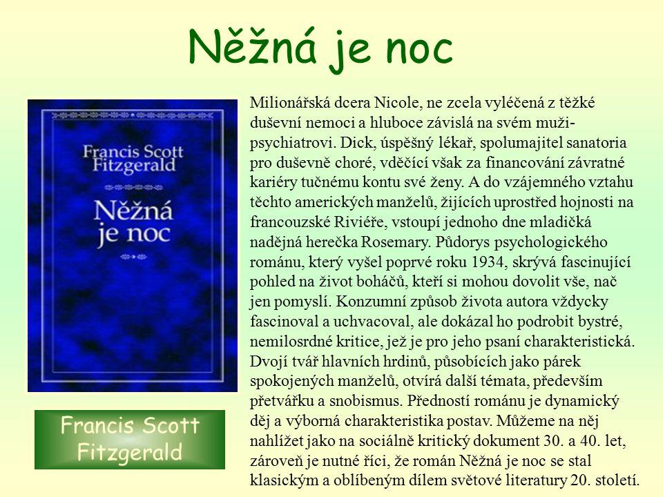 Něžná je noc Francis Scott Fitzgerald Milionářská dcera Nicole, ne zcela vyléčená z těžké duševní nemoci a hluboce závislá na svém muži- psychiatrovi.