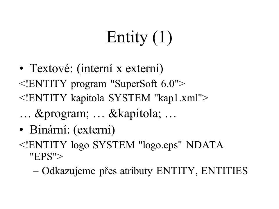 Entity (1) Textové: (interní x externí) … &program; … &kapitola; … Binární: (externí) –Odkazujeme přes atributy ENTITY, ENTITIES