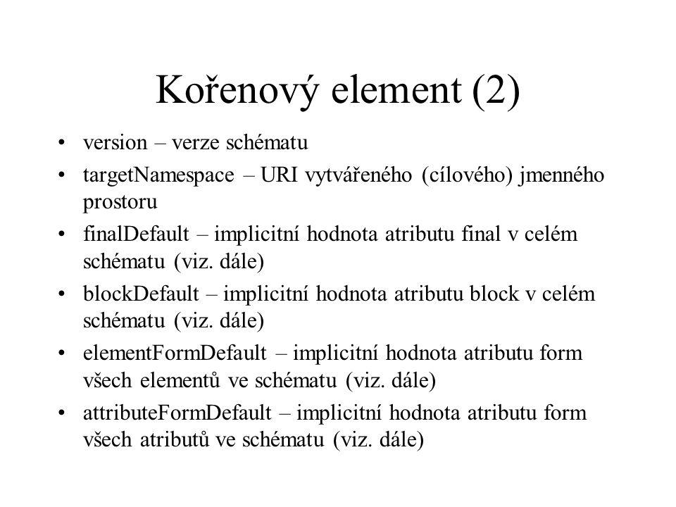 Kořenový element (2) version – verze schématu targetNamespace – URI vytvářeného (cílového) jmenného prostoru finalDefault – implicitní hodnota atributu final v celém schématu (viz.