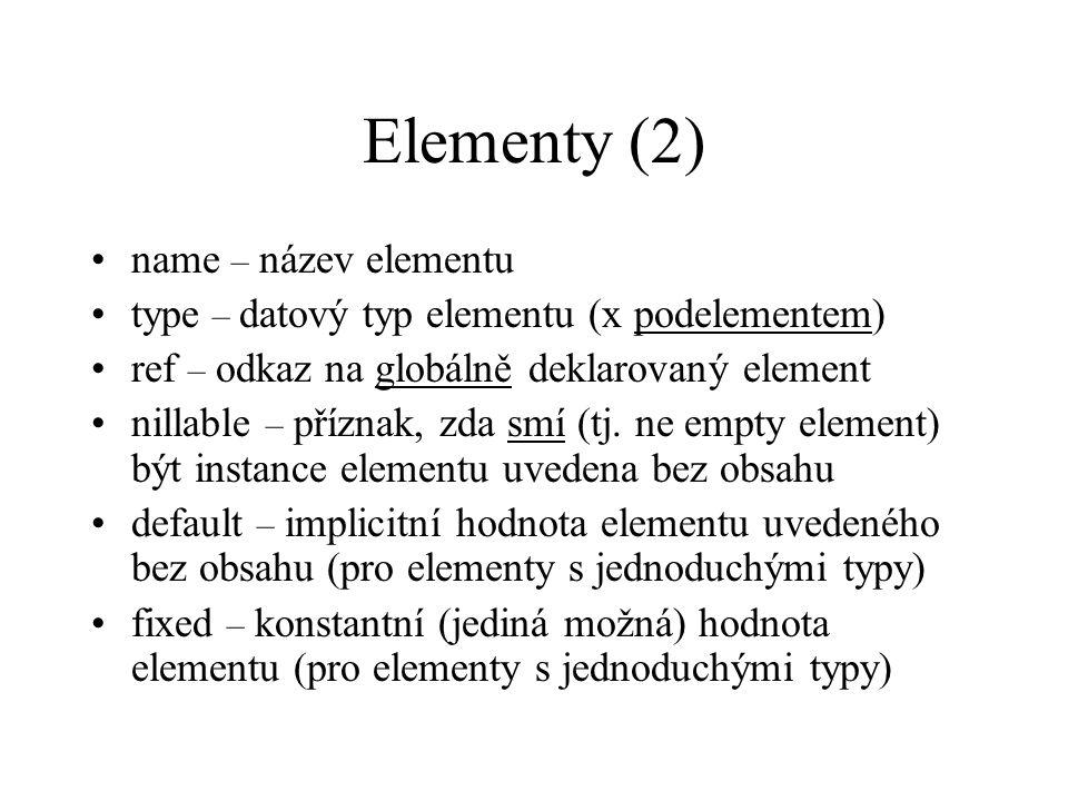 Elementy (2) name – název elementu type – datový typ elementu (x podelementem) ref – odkaz na globálně deklarovaný element nillable – příznak, zda smí (tj.