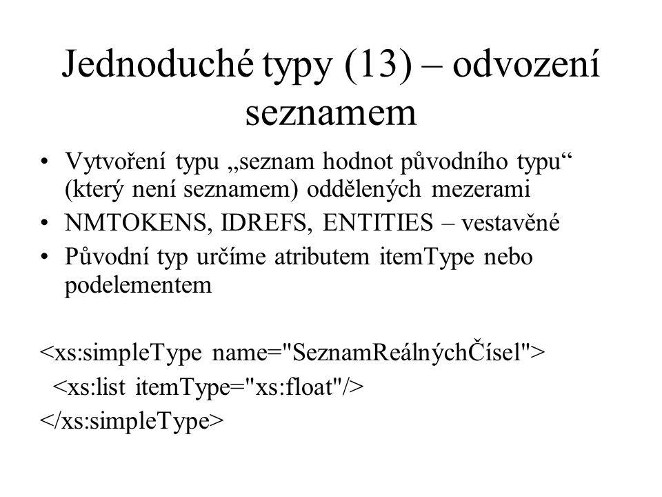 """Jednoduché typy (13) – odvození seznamem Vytvoření typu """"seznam hodnot původního typu (který není seznamem) oddělených mezerami NMTOKENS, IDREFS, ENTITIES – vestavěné Původní typ určíme atributem itemType nebo podelementem"""