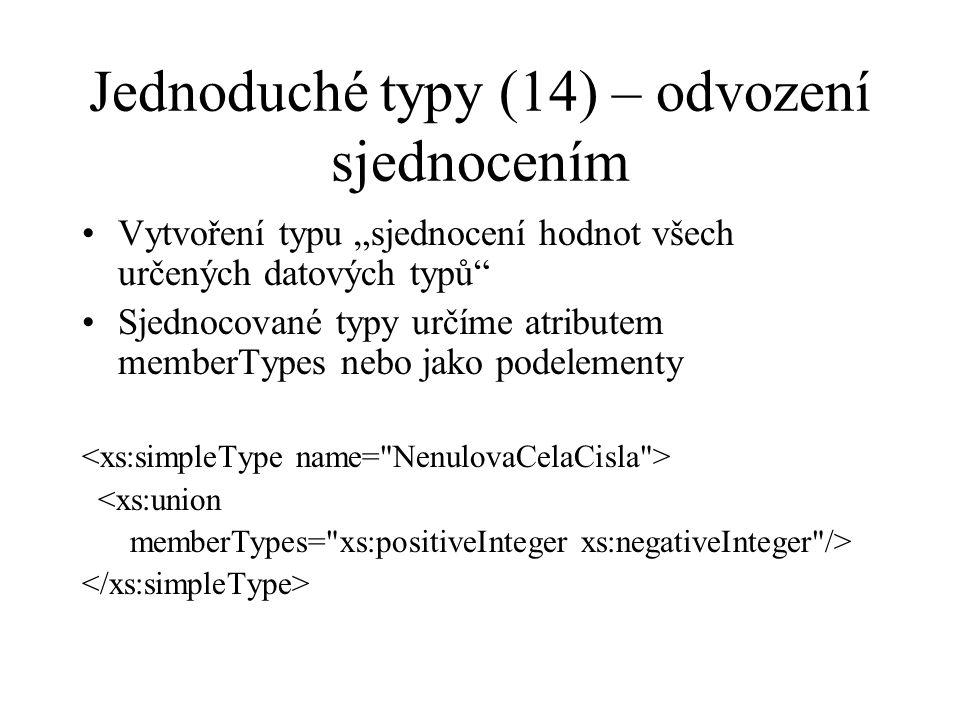 """Jednoduché typy (14) – odvození sjednocením Vytvoření typu """"sjednocení hodnot všech určených datových typů Sjednocované typy určíme atributem memberTypes nebo jako podelementy <xs:union memberTypes= xs:positiveInteger xs:negativeInteger />"""