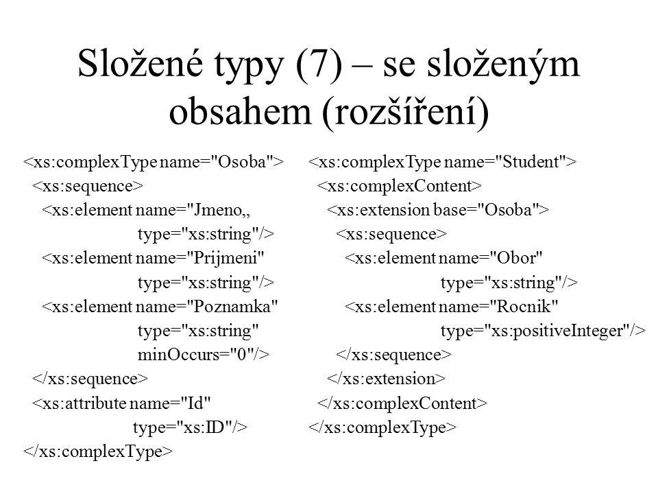 """Složené typy (7) – se složeným obsahem (rozšíření) <xs:element name= Jmeno"""" type= xs:string /> <xs:element name= Prijmeni type= xs:string /> <xs:element name= Poznamka type= xs:string minOccurs= 0 /> <xs:attribute name= Id type= xs:ID /> <xs:element name= Obor type= xs:string /> <xs:element name= Rocnik type= xs:positiveInteger />"""