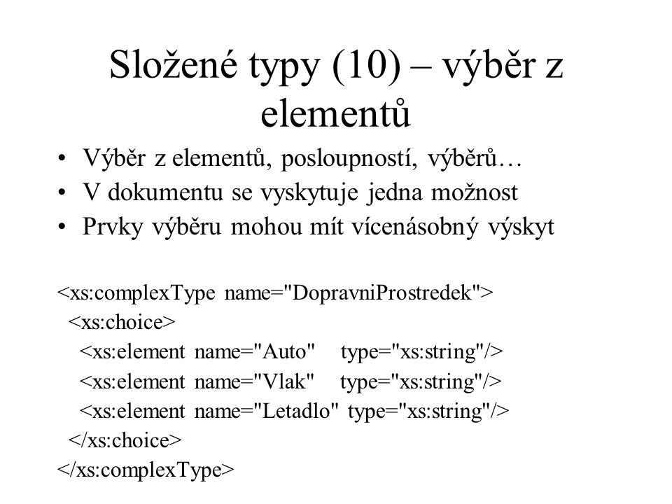 Složené typy (10) – výběr z elementů Výběr z elementů, posloupností, výběrů… V dokumentu se vyskytuje jedna možnost Prvky výběru mohou mít vícenásobný výskyt