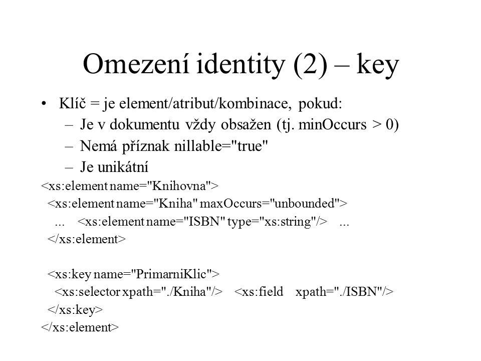 Omezení identity (2) – key Klíč = je element/atribut/kombinace, pokud: –Je v dokumentu vždy obsažen (tj.