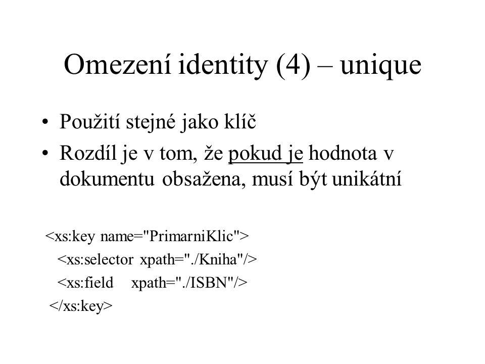 Omezení identity (4) – unique Použití stejné jako klíč Rozdíl je v tom, že pokud je hodnota v dokumentu obsažena, musí být unikátní