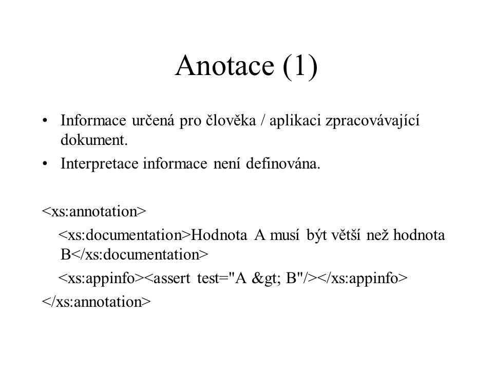 Anotace (1) Informace určená pro člověka / aplikaci zpracovávající dokument.