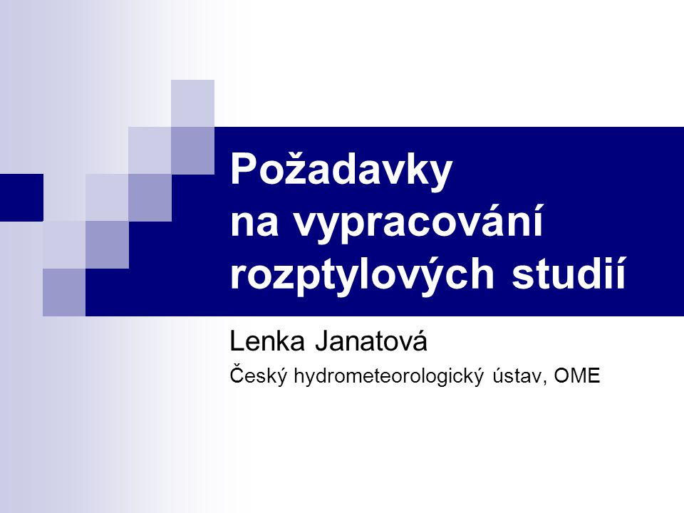 Požadavky na vypracování rozptylových studií Lenka Janatová Český hydrometeorologický ústav, OME