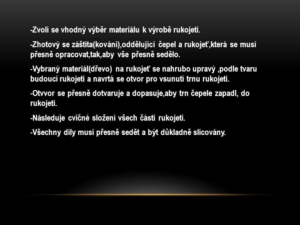 -Zvolí se vhodný výběr materiálu k výrobě rukojeti.