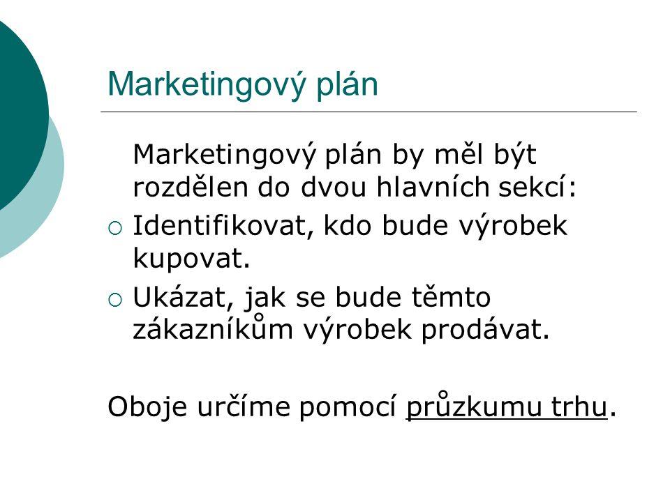 Marketingový plán Marketingový plán by měl být rozdělen do dvou hlavních sekcí:  Identifikovat, kdo bude výrobek kupovat.
