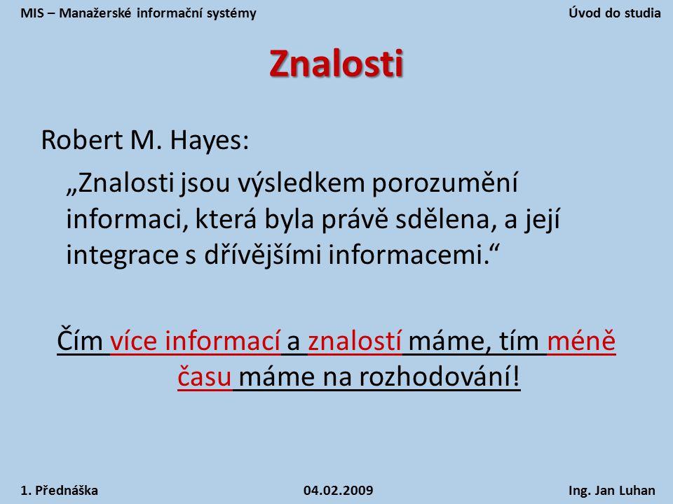 """Znalosti Robert M. Hayes: """"Znalosti jsou výsledkem porozumění informaci, která byla právě sdělena, a její integrace s dřívějšími informacemi."""" Čím víc"""