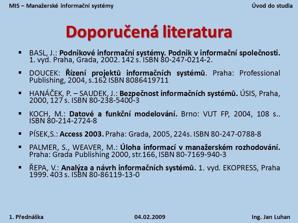 Doporučená literatura  BASL, J.: Podnikové informační systémy. Podnik v informační společnosti. 1. vyd. Praha, Grada, 2002. 142 s. ISBN 80-247-0214-2