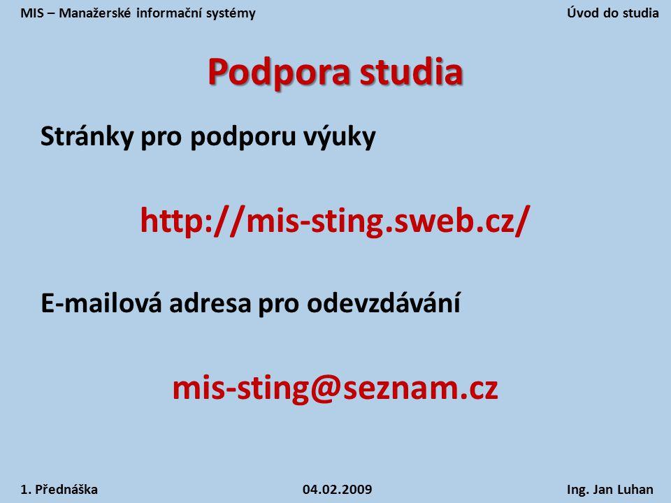 Podpora studia Stránky pro podporu výuky http://mis-sting.sweb.cz/ E-mailová adresa pro odevzdávání mis-sting@seznam.cz MIS – Manažerské informační sy