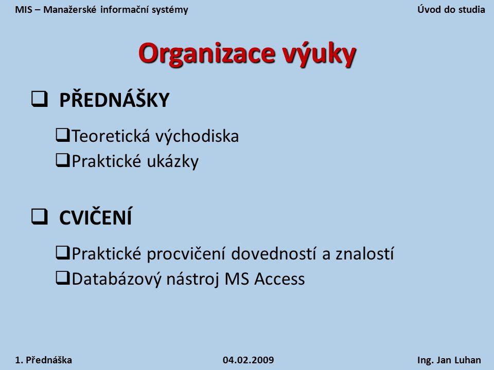 Organizace výuky  PŘEDNÁŠKY  Teoretická východiska  Praktické ukázky  CVIČENÍ  Praktické procvičení dovedností a znalostí  Databázový nástroj MS