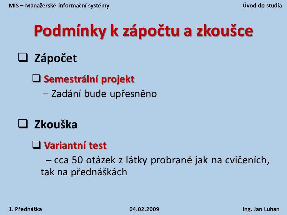Podmínky k zápočtu a zkoušce  Zápočet Semestrální projekt  Semestrální projekt – Zadání bude upřesněno  Zkouška Variantní test  Variantní test – c