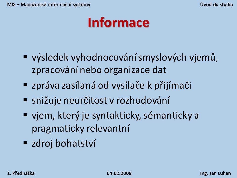 Informace  výsledek vyhodnocování smyslových vjemů, zpracování nebo organizace dat  zpráva zasílaná od vysílače k přijímači  snižuje neurčitost v r