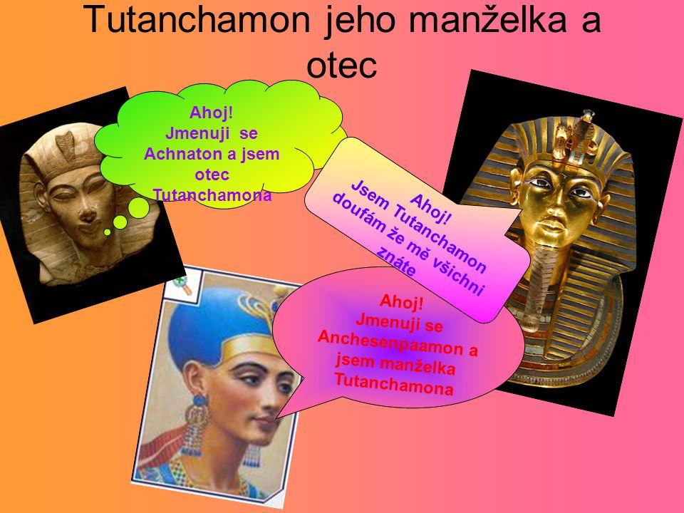 Tutanchamon jeho manželka a otec Ahoj! Jmenuji se Achnaton a jsem otec Tutanchamona Ahoj! Jmenuji se Anchesenpaamon a jsem manželka Tutanchamona Ahoj!