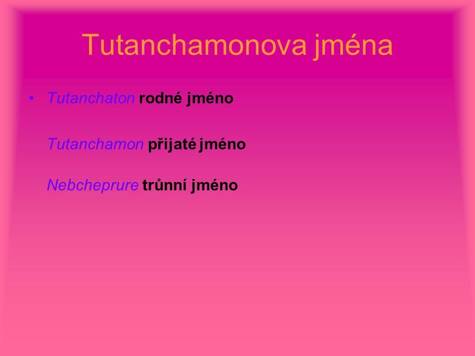 Tutanchamonova jména Tutanchaton rodné jméno Tutanchamon přijaté jméno Nebcheprure trůnní jméno