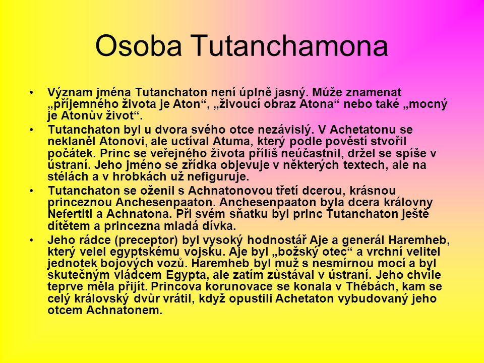 """Osoba Tutanchamona Význam jména Tutanchaton není úplně jasný. Může znamenat """"příjemného života je Aton"""", """"živoucí obraz Atona"""" nebo také """"mocný je Ato"""