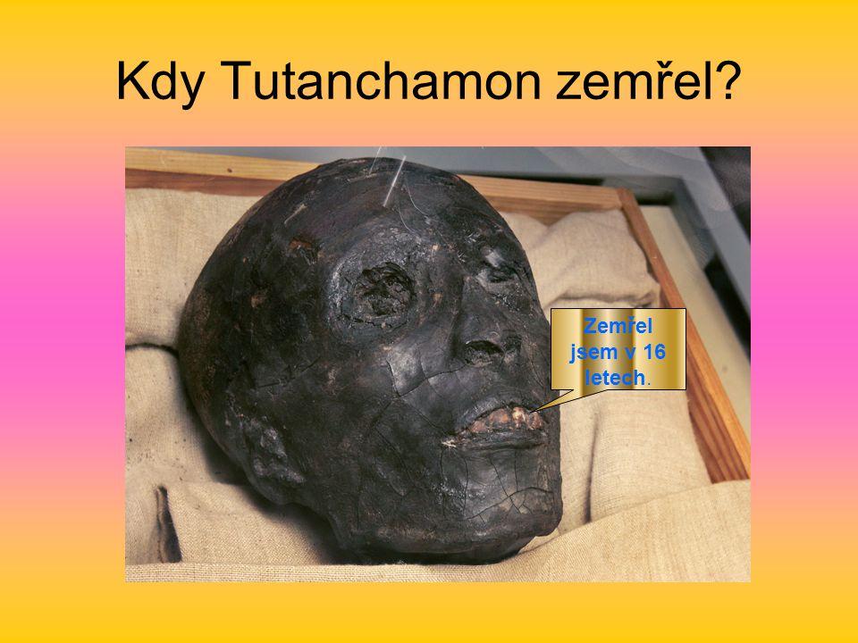 Kdy Tutanchamon zemřel? Zemřel jsem v 16 letech.